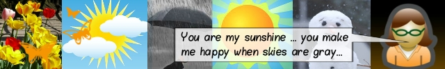 Weather Page Banner Art - You are my sunshine, my only sunshine, you make me happy when skies are grey.